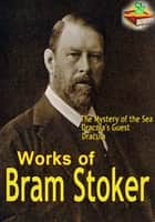 Works of Bram Stoker - (17 Works) (Dracula) ebook by Bram Stoker