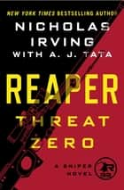Reaper: Threat Zero - A Sniper Novel eBook by Nicholas Irving, A. J. Tata