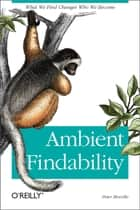 Ambient Findability ebook by Peter Morville