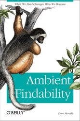 Ambient Findability - What We Find Changes Who We Become ebook by Peter Morville