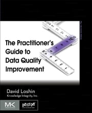 The Practitioner's Guide to Data Quality Improvement ebook by David Loshin