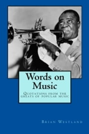 Words on Music - Quotations from the greats of popular music ebook by Brian Westland
