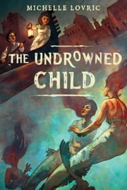 The Undrowned Child ebook by michelle Lovric