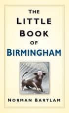 Little Book of Birmingham ebook by Norman Bartlam