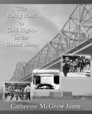 The Rocky Road to Civil Rights in the United States ebook by Catherine McGrew Jaime