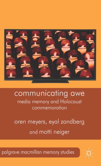 Communicating Awe - Media Memory and Holocaust Commemoration ebook by O. Meyers,M. Neiger,E. Zandberg
