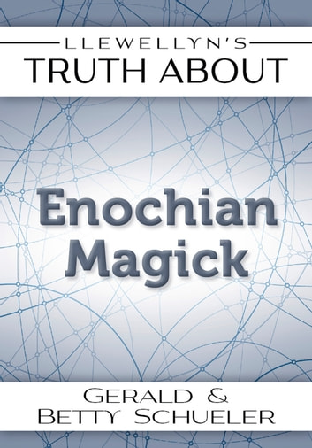 Llewellyn's Truth About Enochian Magick eBook by Betty Schueler,Gerald Schueler