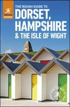 The Rough Guide to Dorset, Hampshire & the Isle of Wight ebook by Rough Guides