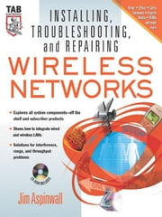 Installing, Troubleshooting, and Repairing Wireless Networks ebook by Aspinwall, Jim