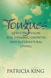 Tongues - God's Provision for Dynamic Growth and Supernatural Living ebook by Patricia King