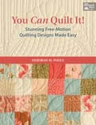 You Can Quilt It! - Stunning Free-Motion Quilting Designs Made Easy ebook by Deborah M Poole