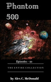 Phantom 500 The Entire Collection Box-set: Episode 1-20 ebook by Alex C. McDonald