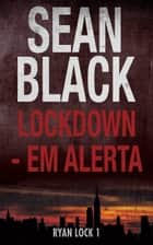 Lockdown - Em Alerta ebook de Sean Black