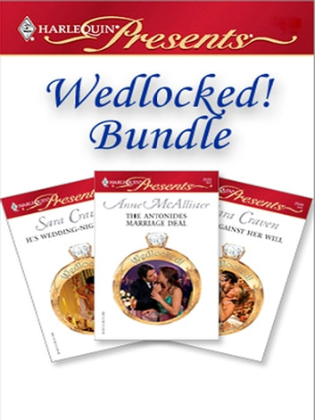 Wedlocked! Bundle - His Wedding-Night Heir\The Antonides Marriage Deal\Wife Against Her Will ebook by Sara Craven,Anne McAllister