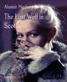 The Last Wolf in Scotland ebook by