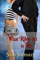 What Riley Did To Me ebook by Sari Shepard