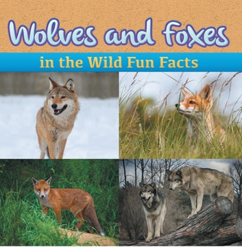 Wolves and Foxes in the Wild Fun Facts - Animal Encyclopedia for Kids - Wildlife ebook by Baby Professor