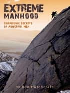 Extreme Manhood ebook by Ron Hutchcraft