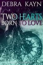Two Hearts Born to Love - Choices: Tarkio MC, #3 ebook by Debra Kayn
