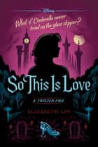 So This is Love - A Twisted Tale ebook by Elizabeth Lim