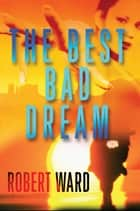 The Best Bad Dream ebook by Robert Ward