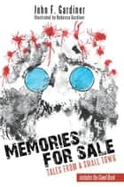Memories for Sale - Tales from a Small Town ebook by John F. Gardiner, Rebecca Gardiner