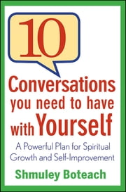 10 Conversations You Need to Have with Yourself - A Powerful Plan for Spiritual Growth and Self-Improvement ebook by Shmuley Boteach