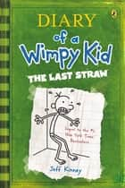 The Last Straw: Diary of a Wimpy Kid (BK3) - Diary of a Wimpy Kid ebook by Jeff Kinney