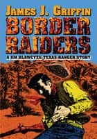 BORDER RAIDERS - A Jim Blawcyzk Texas Ranger Story ebook by James Griffin