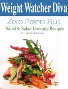 Weight Watcher Diva Zero Points Plus Salad and Salad Dressing Recipes Cookbook ebook by Jackie Jasmine