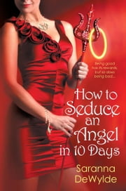 How to Seduce an Angel in 10 Days ebook by Saranna DeWylde