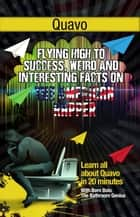Quavo - Flying High to Success Weird and Interesting Facts on Quavo Marshall! ebook by BERN BOLO