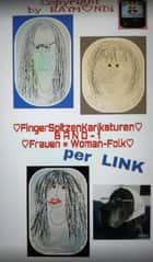 FingerTipCartoons ** BAND 1 - FRAUEN(WOMANFOLK) - ☆(1)KARIKATUREN☆mittels=LINKS(Band 1) ebook by RAYMONDi