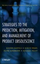 Strategies to the Prediction, Mitigation and Management of Product Obsolescence ebook by Bjoern Bartels,Ulrich Ermel,Peter Sandborn,Michael G. Pecht