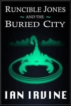 Runcible Jones and the Buried City ebook by Ian Irvine