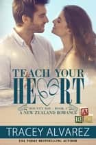 Teach Your Heart ebook by Tracey Alvarez