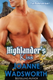 Highlander's Kiss - Clan Matheson, #1 ebook by Joanne Wadsworth