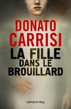 La Fille dans le brouillard ebook by Donato Carrisi