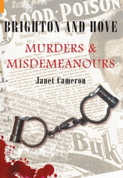 Brighton and Hove - Murders and Misdemeanours ebook by Janet Cameron