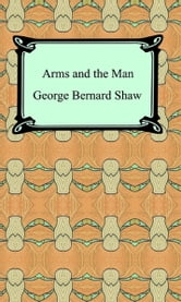 a review of arms and the man by bernard shaw Based on arms and the man by george bernard shaw may 02, 1934 - may 12, 1934 too true to be good [play, comedy, original] written by george bernard shaw apr 04.