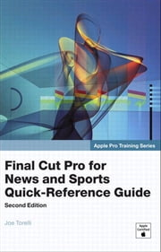 Apple Pro Training Series: Final Cut Pro for News and Sports Quick-Reference Guide ebook by Torelli, Joe