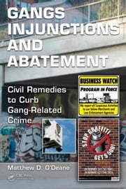 Gang Injunctions and Abatement: Using Civil Remedies to Curb Gang-Related Crimes ebook by O'Deane, Matthew D.