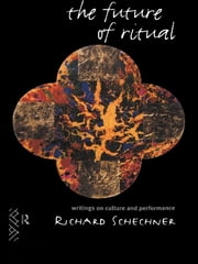 The Future of Ritual - Writings on Culture and Performance ebook by Richard Schechner