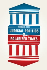Judicial Politics in Polarized Times ebook by Thomas M. Keck