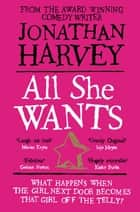 All She Wants ebook by Jonathan Harvey