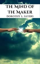 The Mind of the Maker ebook by Dorothy L. Sayers