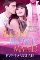 Already Freakn' Mated ebook by Eve Langlais