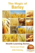 The Magic of Barley ebook by Dueep Jyot Singh