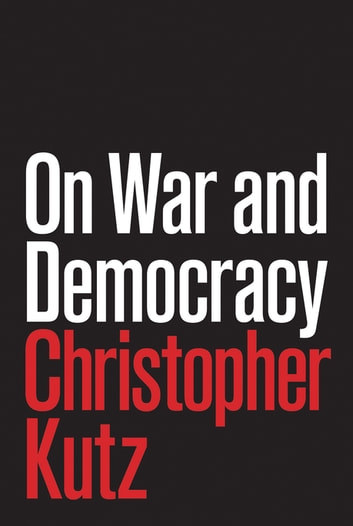 On War and Democracy ebook by Christopher Kutz