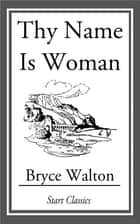 Thy Name is Woman ebook by Bryce Walton